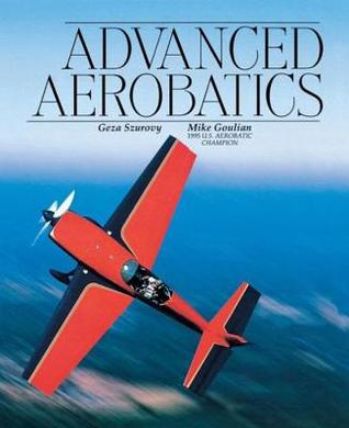 Advanced Aerobatics by Geza Szurovy
