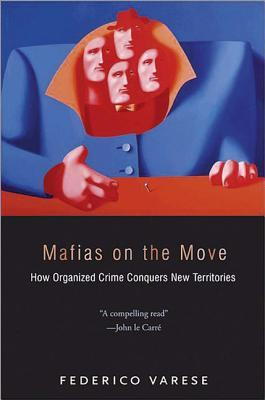 Mafias on the Move by Federico Varese