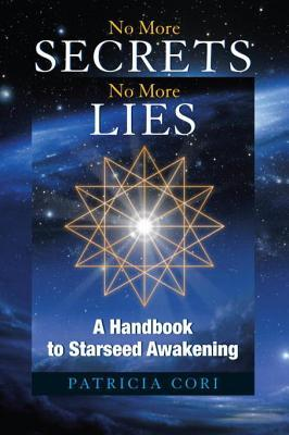 No More Secrets No More Lies: A Handbook to Starseed Awakening (Sirian Revelations Trilogy, #3)