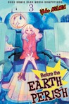 Before the Earth Perish vol. 03 ( Before the Earth Perish, #3 )