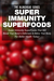 Super Immunity SuperFoods: Super Immunity SuperFoods That Will Boost Your Body's Defences& Detox Your Body for Better Health Today!