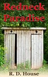 Redneck Paradise by R.D. House