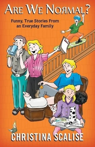 Are We Normal? Funny, True Stories from an Everyday Family by Christina Scalise