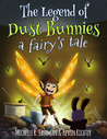 The Legend of Dust Bunnies, a Fairy's Tale by Michelle R. Eastman