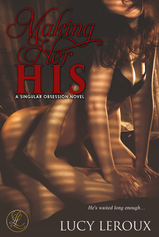 Making Her His (A Singular Obsession, #1)