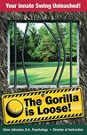 The Gorilla Is Loose:: Your Innate Swing Unleashed! (Just Hit The Damn Ball! Book 2)