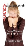 Adolescent Angst: Poems Written in My Teen Years