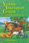 Vintage Vegetarian Cuisine: Early Advocates of a Vegetable Diet and Some of Their Recipes, 1699-1935