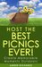Host the Best Picnics Ever!: Create Memorable Moments Outdoors