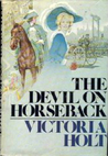 The Devil On Horseback by Victoria Holt