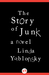 The Story of Junk: A Novel