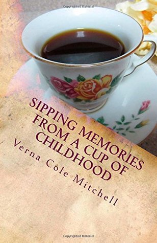 Sipping Memories from a Cup of Childhood by Verna Cole Mitchell