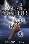 The Secret of Excalibur by Sahara Foley