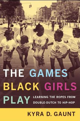 The Games Black Girls Play by Kyra D. Gaunt