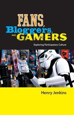 Fans, Bloggers, and Gamers by Henry Jenkins