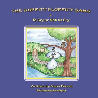 The Hoppity Floppity Gang in To Cry or Not To Cry by Nana Ferrell