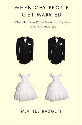 When Gay People Get Married by M.V. Lee Badgett