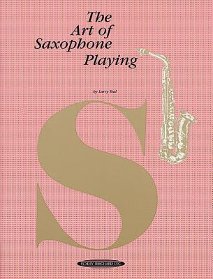 The Art of Saxophone Playing by Larry Teal