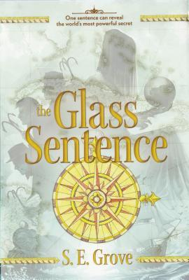 The Glass Sentence (The Mapmakers Trilogy, #1)