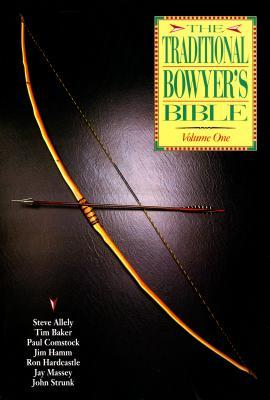 The Traditional Bowyer's Bible, Volume 1 by Jim Hamm