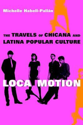 Loca Motion: The Travels of Chicana and Latina Popular Culture