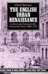 The English Urban Renaissance: Culture and Society in the Provincial Town 1660-1770