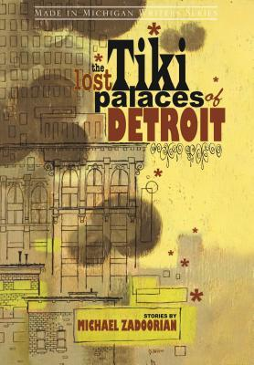 The Lost Tiki Palaces of Detroit by Michael Zadoorian