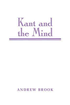 Kant and The Mind by Andrew Brook