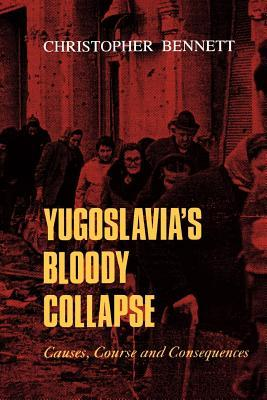 Yugoslavia's Bloody Collapse: Causes, Course and Consequences