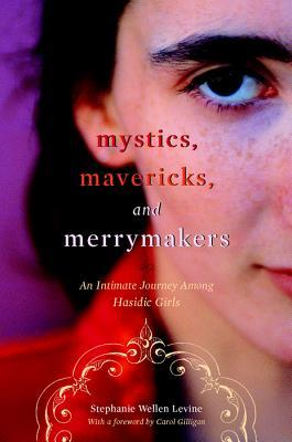 Mystics, Mavericks, and Merrymakers by Stephanie Wellen Levine