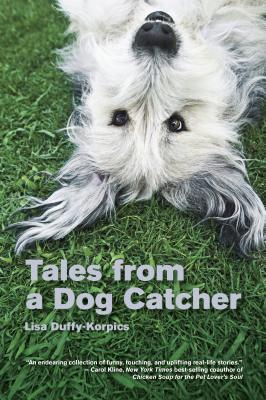 Tales from a Dog Catcher by Lisa Duffy-Korpics