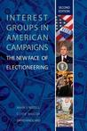 Interest Groups in American Campaigns: The New Face of Electioneering, 2nd Edition