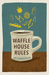 Waffle House Rules by Joe Formichella