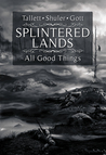 Splintered Lands: All Good Things...