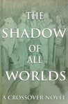 The Shadow of All Worlds