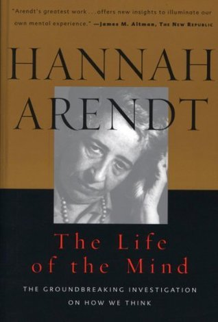The Life of the Mind  by Hannah Arendt