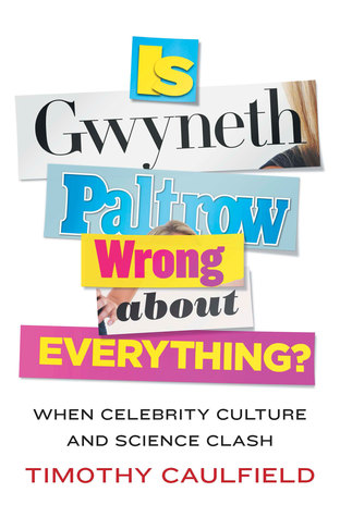 Is Gwyneth Paltrow Wrong About Everything? by Tim Caulfield