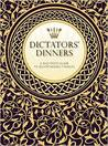 Dictators' Dinners: The Bad Taste Guide to Entertaining Tyrants