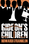 Gideon's Children by Howard G. Franklin