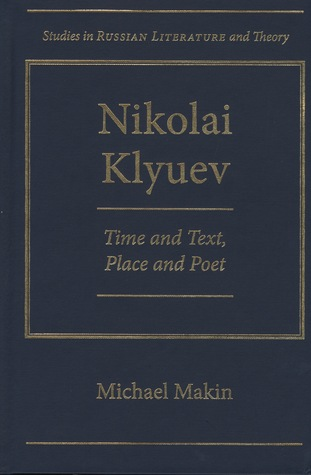Nikolai Klyuev: Time and Text, Place and Poet