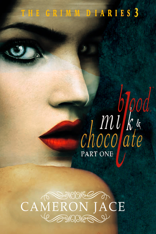 Blood, Milk, and Chocolate - Part One (The Grimm Diaries, #3)