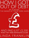 How I Got Out of Debt by Playing the Banks at Their Own Game - and Paid Just £2,300 When They Were Demanding £53,000