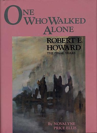 One Who Walked Alone – Robert E. Howard: The Final Years