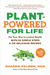 Plant-Powered for Life: 52 Simple Steps and 125 Delicious Recipes to Get You Started and Make It a Habit