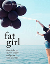 Fat Girl: How to Let Go of Your Weight and Get on With Your Life