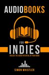 Audiobooks for Indies: Unlock the Audio Potential of Your Book