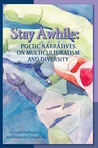 Stay Awhile: Poetic Narratives About Multiculturalism and Diversity