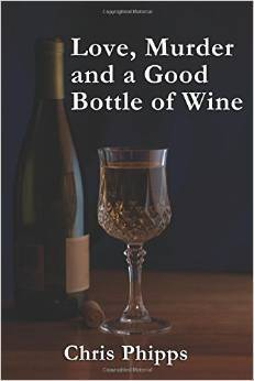 Love, Murder and a Good Bottle of Wine by Chris Phipps