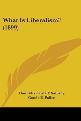 What Is Liberalism? by Don Felix Sarda Y Salvany