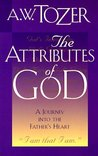 The Attributes of God: A Journey Into the Father's Heart (The Attributes of God, Volume 1)